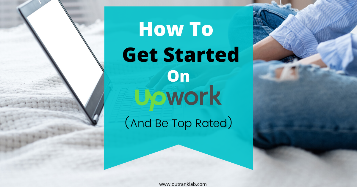 How To Get Started On Upwork (And Be Top Rated)