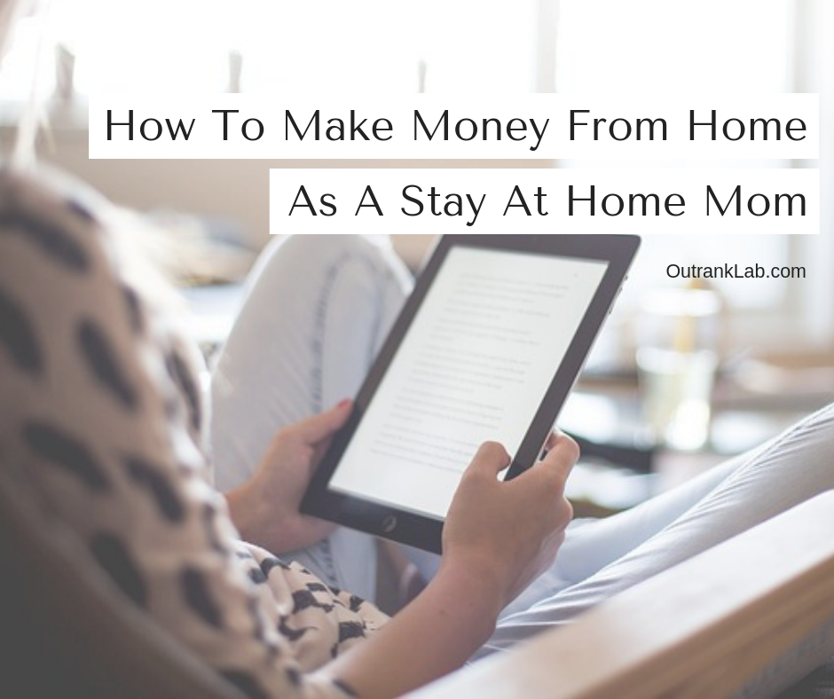 How To Make Money From Home As A Stay At Home Mom Or Dad