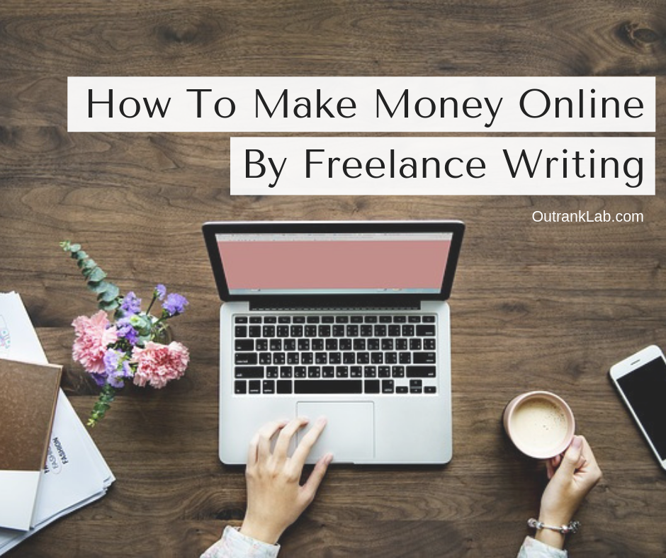 How To Make Money Online By Freelance Writing