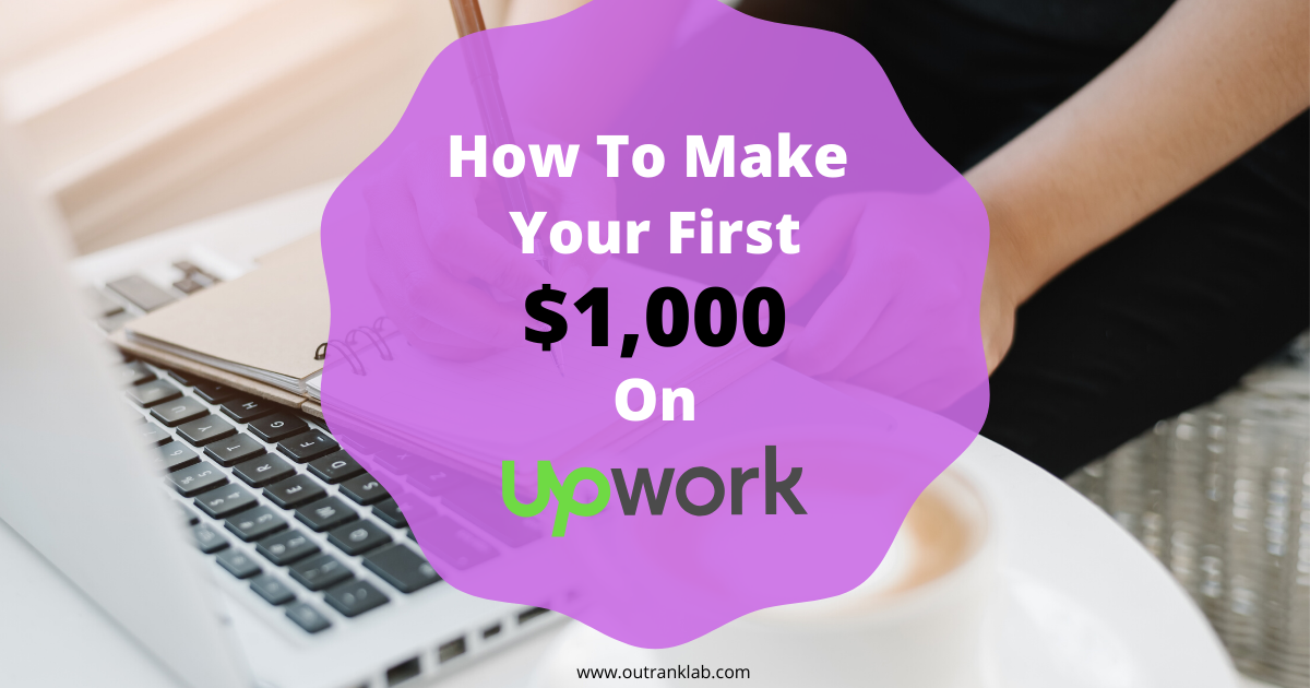 How To Make Your First $1,000 On Upwork
