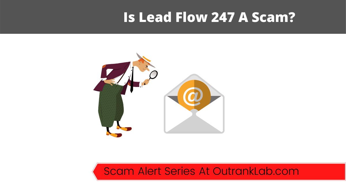 Is Lead Flow 247 A Scam? (Hidden Truth Revealed)